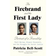 The Firebrand and the First Lady: Portrait of a Friendship: Pauli Murray, Eleanor Roosevelt, and the Struggle for Social Justice, Paperback/Patricia Bell-Scott