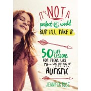 It's Not a Perfect World, But I'll Take It: 50 Life Lessons for Teens Like Me Who Are Kind of (You Know) Autistic, Hardcover