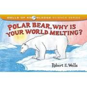 Polar Bear, Why Is Your World Melting', Paperback/Robert E. Wells