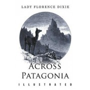 Across Patagonia: Illustrated, Paperback/Lady Florence Dixie