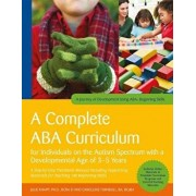 A Complete ABA Curriculum for Individuals on the Autism Spectrum with a Developmental Age of 3-5 Years: A Step-By-Step Treatment Manual Including Supp, Paperback/Julie Knapp