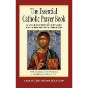 The Essential Catholic Prayer Book: A Collection of Private and Community Prayers, Paperback/Judy Bauer