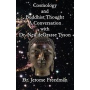 Cosmology and Buddhist Thought: A Conversation with Neil Degrasse Tyson, Paperback/Jerome Freedman