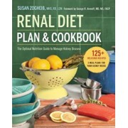 Renal Diet Plan and Cookbook: The Optimal Nutrition Guide to Manage Kidney Disease, Paperback/Susan Zogheib