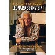 On the Road and Off the Record with Leonard Bernstein: My Years with the Exasperating Genius, Paperback/Charlie Harmon