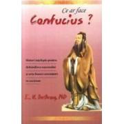 Ce ar face Confucius - E.N. Berthrong