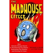 The Madhouse Effect How Climate Change Denial Is Threatening Our Planet Destroying Our Politics and Driving Us Crazy