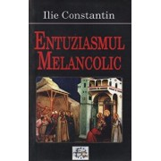 Entuziasmul melancolic/Ilie Constantin