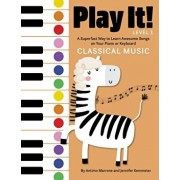 Play It! Classical Music: A Superfast Way to Learn Awesome Music on Your Piano or Keyboard, Paperback/Jennifer Kemmeter