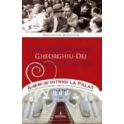 Iubiri si intrigi la palat Vol. 7 Viata amoroasa a lui Gheorghiu-Dej si a familiei lui politice - Dan-Silviu Boerescu