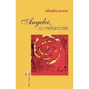 Angelei, cu melancolie/Mihaela Proca
