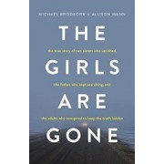 The Girls Are Gone: The True Story of Two Sisters Who Vanished, the Father Who Kept Searching, and the Adults Who Conspired to Keep the Tr, Paperback/Michael Brodkorb