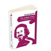 Pe calea mea - O autobiografie (1915-1965)/Alan Watts