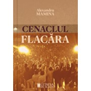 Cenaclul Flacara - istorie, cultura, politica/Alexandru Mamina