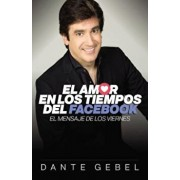 El Amor En Los Tiempos del Facebook: El Mensaje de Los Viernes, Paperback/Dante Gebel