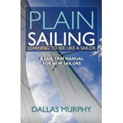 Plain Sailing: Learning to See Like a Sailor: A Manual of Sail Trim, Paperback/Dallas Murphy