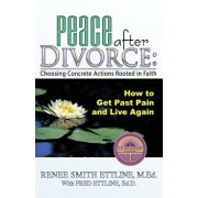 Peace After Divorce: Choosing Concrete Actions Rooted in Faith, Paperback/Renee Smith Ettline