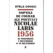 Noptile de cosmar ale poetului Nicolae Labis./Stela Covaci