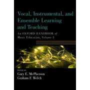 Vocal, Instrumental, and Ensemble Learning and Teaching: An Oxford Handbook of Music Education, Volume 3 - An Oxford Handbook of Music Education, Vol (9780190674625)