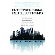 Entrepreneurial Reflections: One Entrepreneur's Personal Moments That Will Expand and Change the Way You Think, Paperback/Jay Rodgers