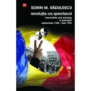 Revolutia ca spectacol. Insemnarile unui sociolog in perioada septembrie 1988 - iulie 1992/Sorin M. Radulescu