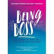 Being Boss: Take Control of Your Work and Live Life on Your Own Terms, Paperback