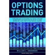Options Trading: A Simplified Guide for Beginners with Secrets Strategies to Make Profit Fast! Basics and Tips on How to Trade Options, Paperback/William L. Anderson