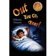 Out You Go, Fear! (Afraid of Darkness? Monsters? Fantastic Beasts? Ghosts? Demons? Minecraft Zombies? This Mv Best Seller Children's Good Night Going, Paperback/Mikaela Vincent