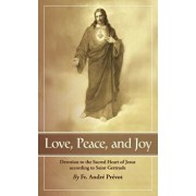 Love, Peace and Joy: Devotion to the Sacred Heart of Jesus According to St. Gertrude the Great, Paperback/Gertrude
