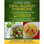 Living with Oral Allergy Syndrome: A Gluten and Meat-Free Cookbook for Wheat, Soy, Nut, Fresh Fruit and Vegetable Allergies, Paperback/Danielle LeBlanc