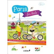 Paris for Kids: Great Ideas for Making the Most of Paris with Your Kids, Paperback/Editions Du Chene