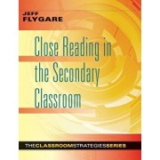 Close Reading in the Secondary Classroom: (improve Literacy, Reading Comprehension, and Critical-Thinking Skills), Paperback/Jeff Flygare