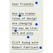 User Friendly. How the Hidden Rules of Design are Changing the Way We Live, Work & Play, Paperback/Robert Fabricant