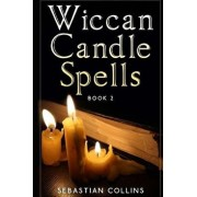 Wiccan Candle Spells Book 2: Wicca Guide to White Magic for Positive Witches, Herb, Crystal, Natural Cure, Healing, Earth, Incantation, Universal J, Paperback/Sebastian Collins