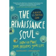 The Renaissance Soul: How to Make Your Passions Your Life--A Creative and Practical Guide, Paperback