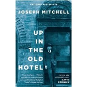Up in the Old Hotel, Paperback/Joseph Mitchell
