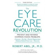 The Eye Care Revolution: Prevent and Reverse Common Vision Problems, Paperback/Robert Abel
