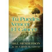 Tú puedes Vencer El Cáncer: Tu Guía Hacia una Curación Suave y No-tóxica, Paperback/Bill Henderson