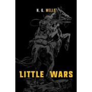 Little Wars: A Game for Boys from Twelve Years of Age to One Hundred and Fifty