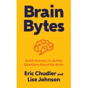 Brain Bytes: Quick Answers to Quirky Questions about the Brain, Hardcover