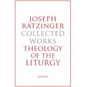 Joseph Ratzinger-Collected Works: Theology of the Liturgy, Hardcover