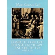 Complete Concerti for Solo Keyboard and Orchestra in Full Score, Paperback/Johann Sebastian Bach