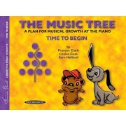 The Music Tree Student's Book: Time to Begin -- A Plan for Musical Growth at the Piano, Paperback/Frances Clark
