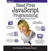 Head First JavaScript Programming: A Brain-Friendly Guide, Paperback/Eric T. Freeman