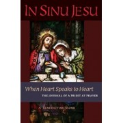 In Sinu Jesu: When Heart Speaks to Heart-The Journal of a Priest at Prayer, Paperback/A. Benedictine Monk