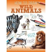 How to Draw Wild Animals/Jennifer Bell