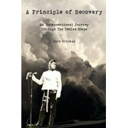 A Principle of Recovery: An Unconventional Journey Through the Twelve Steps/Jack Grisham