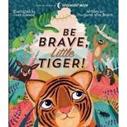 Be Brave, Little Tiger!, Hardcover/Margaret Wise Brown