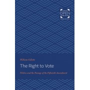 Right to Vote. Politics and the Passage of the Fifteenth Amendment, Paperback/William Gillette