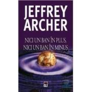 Nici un ban in plus nici un ban in minus - Jeffrey Archer